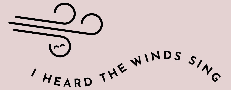 I Heard the Winds Sing